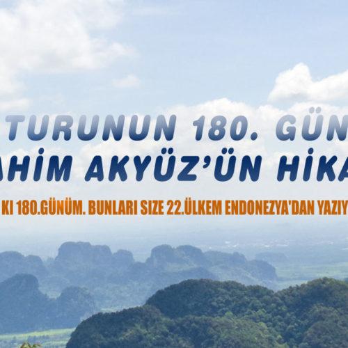 Dünya Turunun 180. Gününden İbrahim Akyüz'in Hikayesi